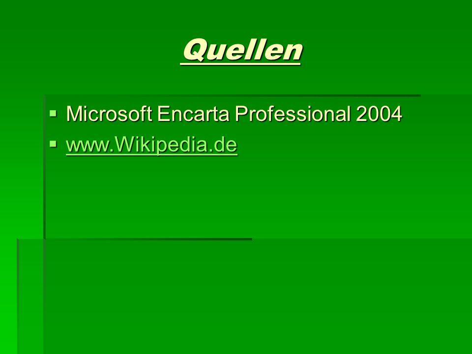 Quellen Microsoft Encarta Professional 2004 www.Wikipedia.de