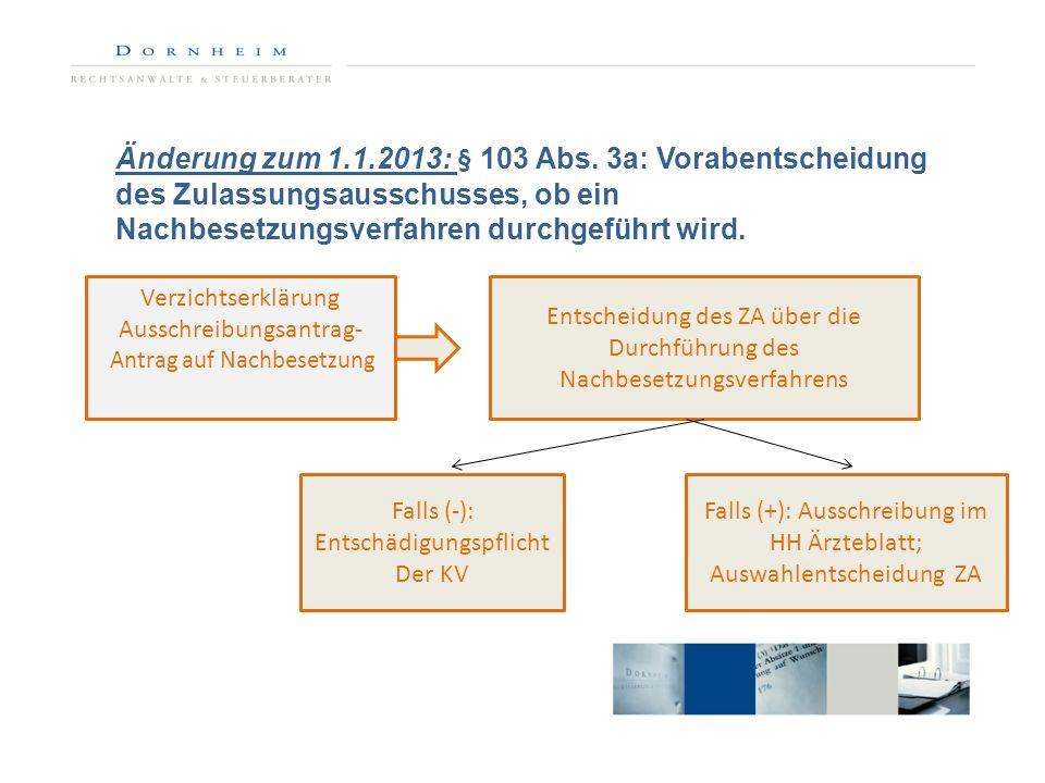 Änderung zum 1.1.2013: § 103 Abs. 3a: Vorabentscheidung des Zulassungsausschusses, ob ein Nachbesetzungsverfahren durchgeführt wird.