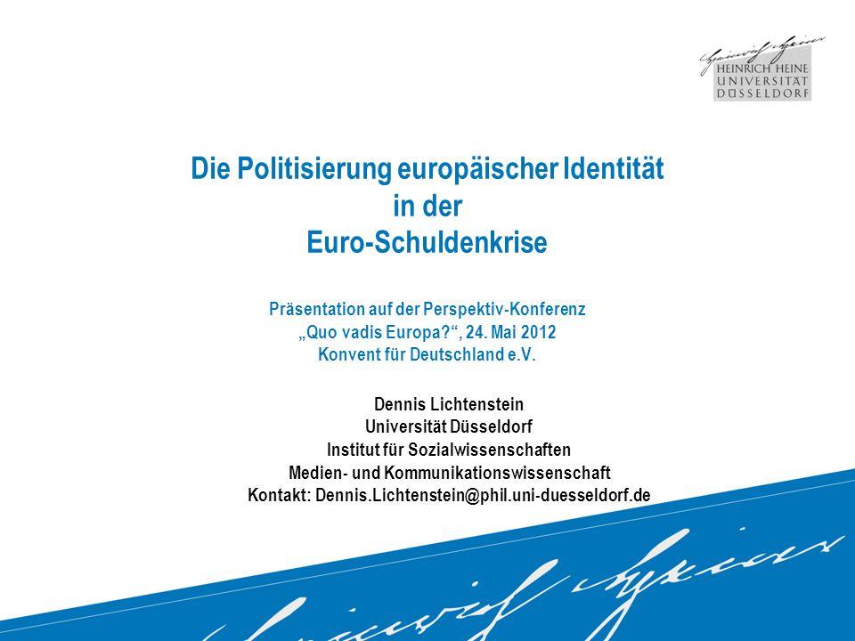 """Die Politisierung europäischer Identität in der Euro-Schuldenkrise Präsentation auf der Perspektiv-Konferenz """"Quo vadis Europa , 24. Mai 2012 Konvent für Deutschland e.V."""