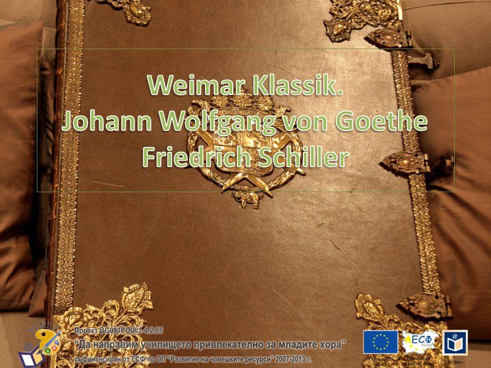 Weimar Klassik. Johann Wolfgang von Goethe Friedrich Schiller