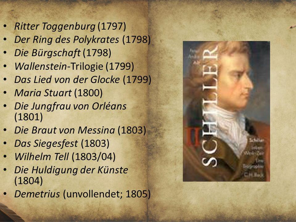 Ritter Toggenburg (1797) Der Ring des Polykrates (1798) Die Bürgschaft (1798) Wallenstein-Trilogie (1799)