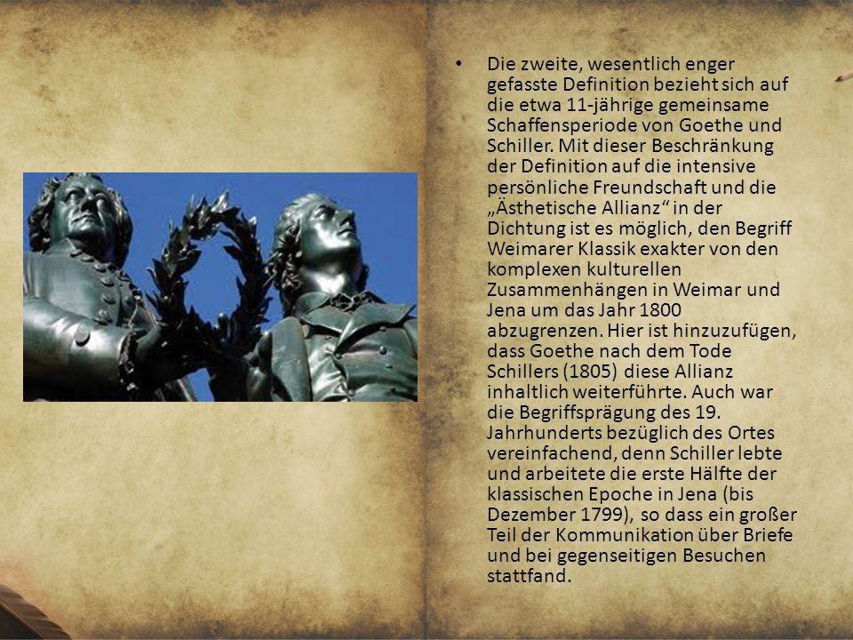 Die zweite, wesentlich enger gefasste Definition bezieht sich auf die etwa 11-jährige gemeinsame Schaffensperiode von Goethe und Schiller.