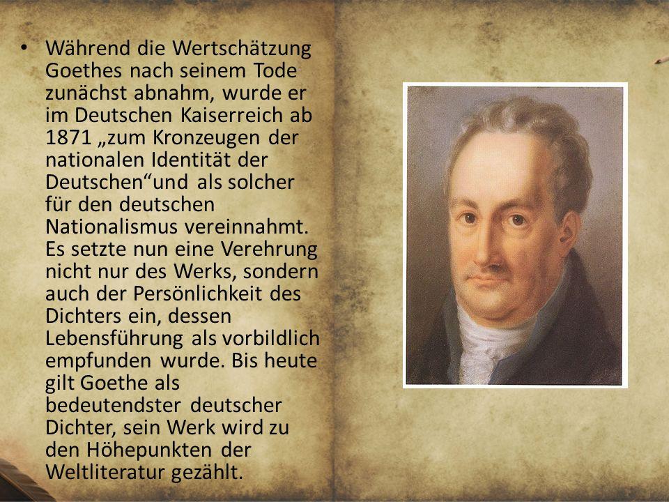 """Während die Wertschätzung Goethes nach seinem Tode zunächst abnahm, wurde er im Deutschen Kaiserreich ab 1871 """"zum Kronzeugen der nationalen Identität der Deutschen und als solcher für den deutschen Nationalismus vereinnahmt."""