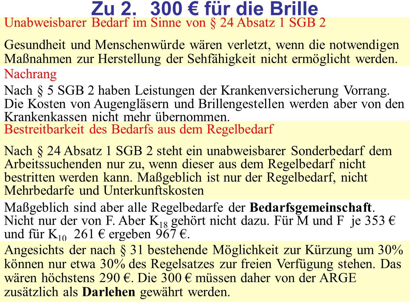 Zu 2. 300 € für die Brille Unabweisbarer Bedarf im Sinne von § 24 Absatz 1 SGB 2.