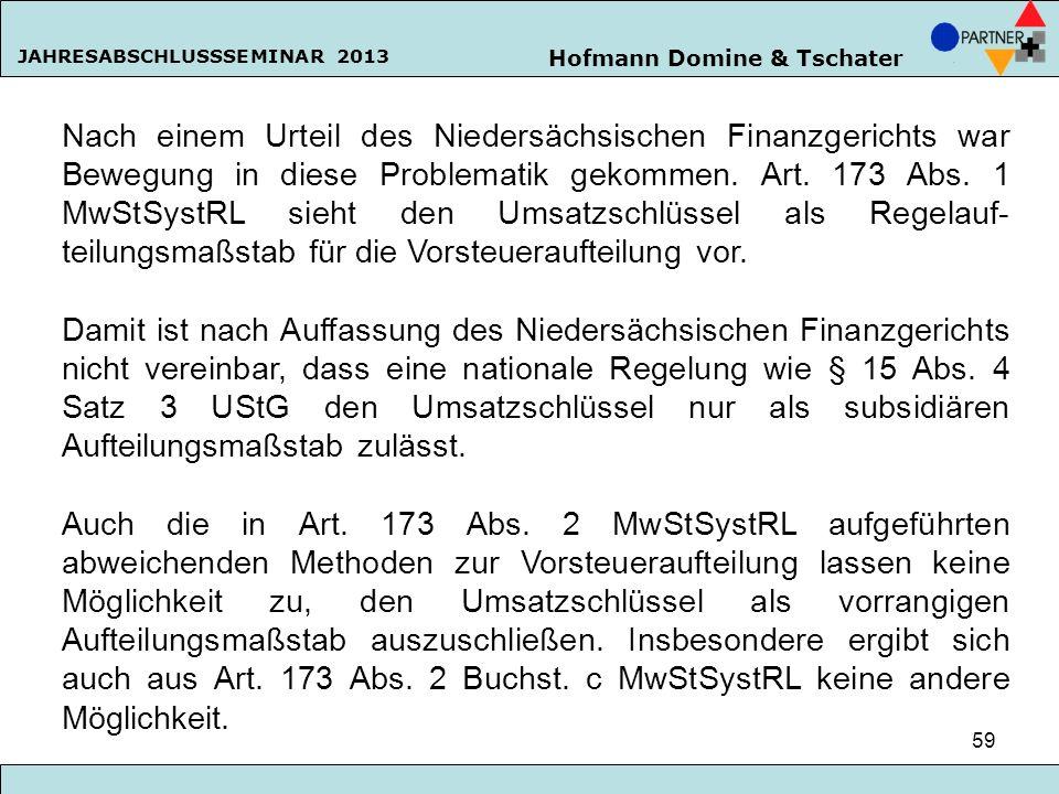 Nach einem Urteil des Niedersächsischen Finanzgerichts war Bewegung in diese Problematik gekommen. Art. 173 Abs. 1 MwStSystRL sieht den Umsatzschlüssel als Regelauf-teilungsmaßstab für die Vorsteueraufteilung vor.