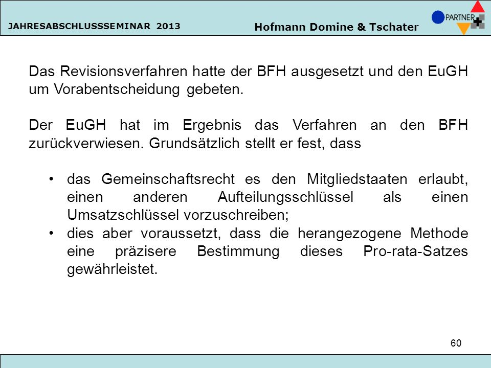 Das Revisionsverfahren hatte der BFH ausgesetzt und den EuGH um Vorabentscheidung gebeten.