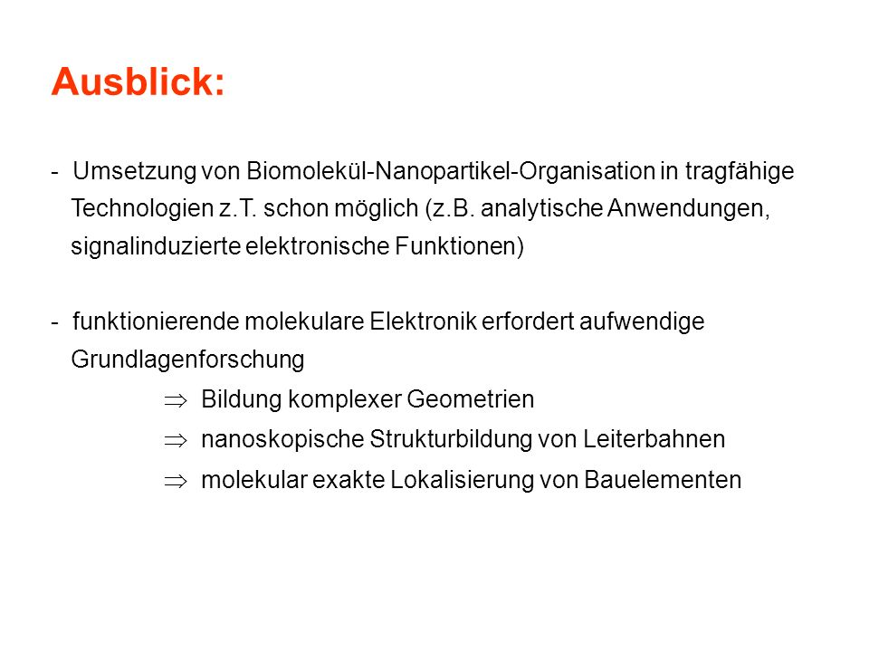 Ausblick: Umsetzung von Biomolekül-Nanopartikel-Organisation in tragfähige. Technologien z.T. schon möglich (z.B. analytische Anwendungen,