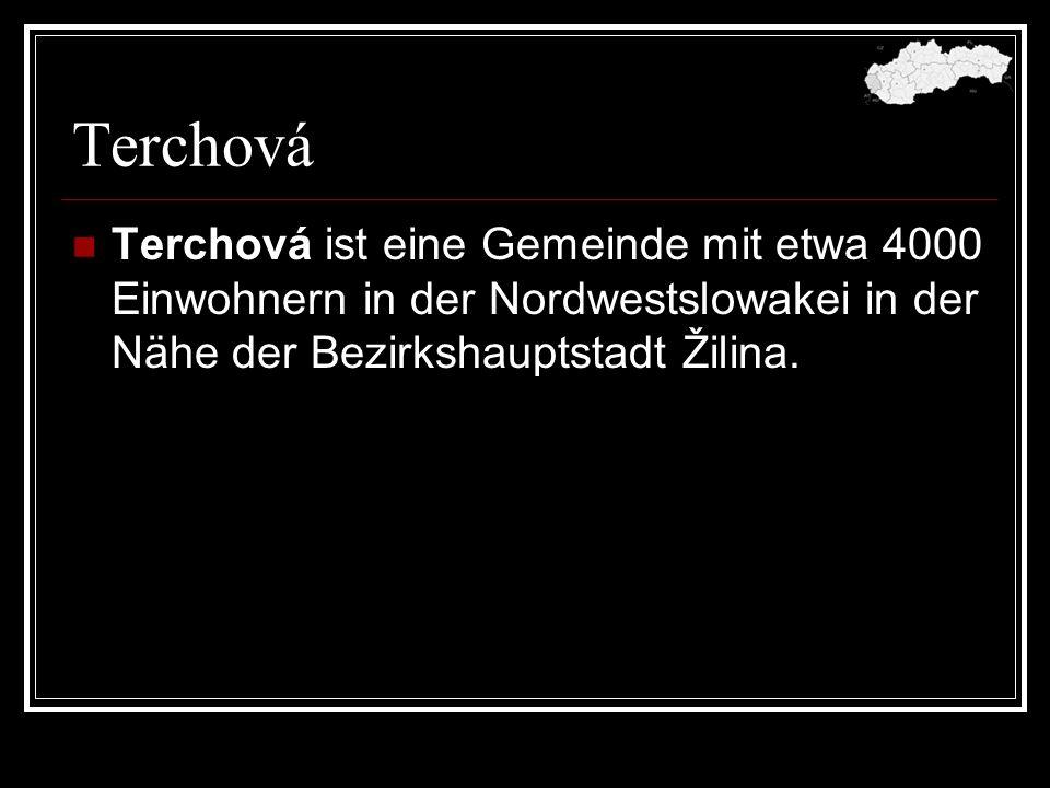 TerchováTerchová ist eine Gemeinde mit etwa 4000 Einwohnern in der Nordwestslowakei in der Nähe der Bezirkshauptstadt Žilina.
