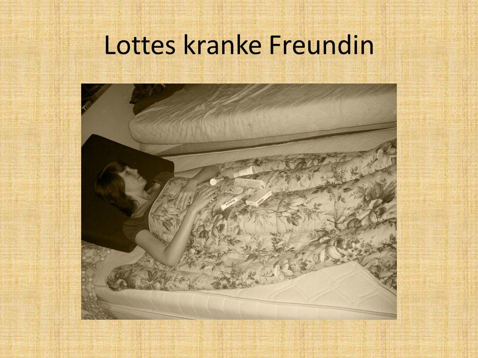 Lottes kranke Freundin