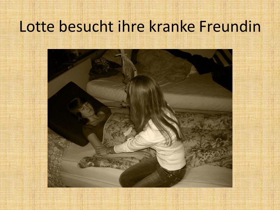 Lotte besucht ihre kranke Freundin