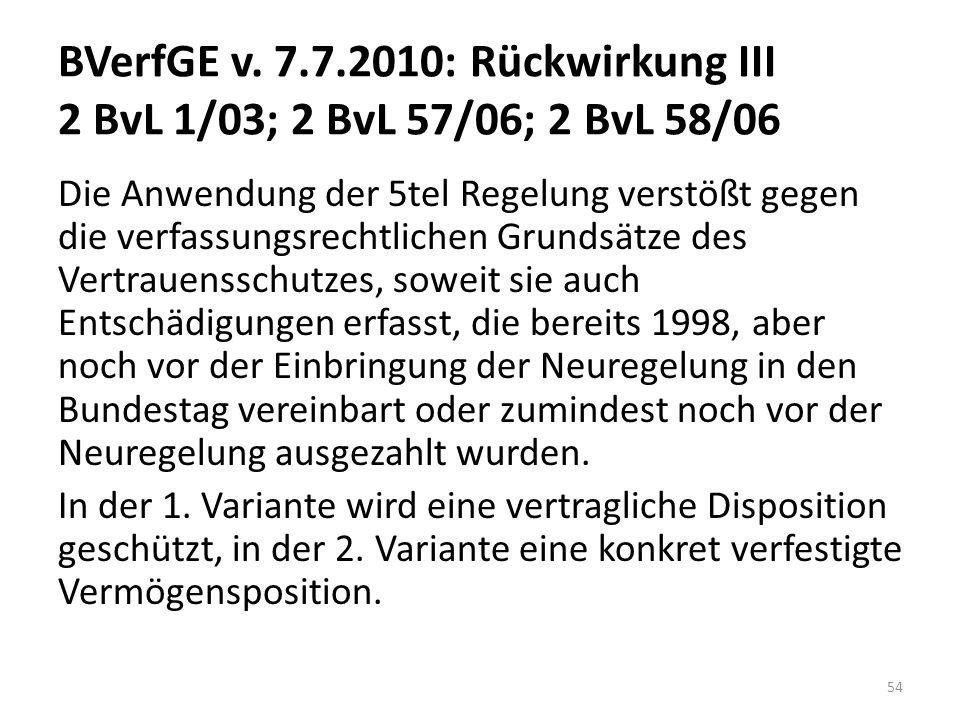 BVerfGE v. 7.7.2010: Rückwirkung III 2 BvL 1/03; 2 BvL 57/06; 2 BvL 58/06