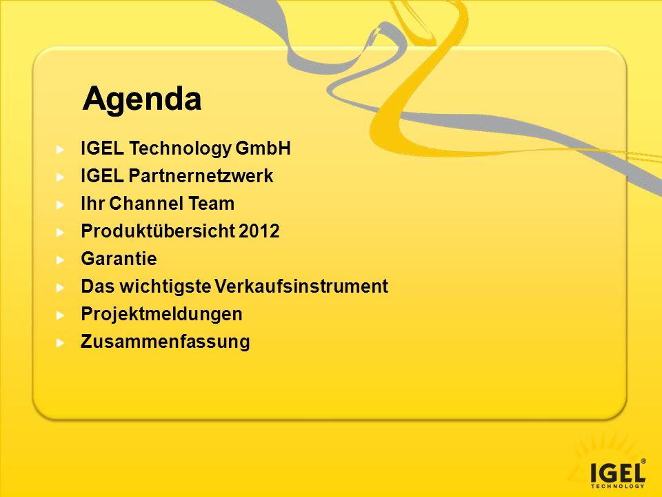 Agenda IGEL Technology GmbH IGEL Partnernetzwerk Ihr Channel Team
