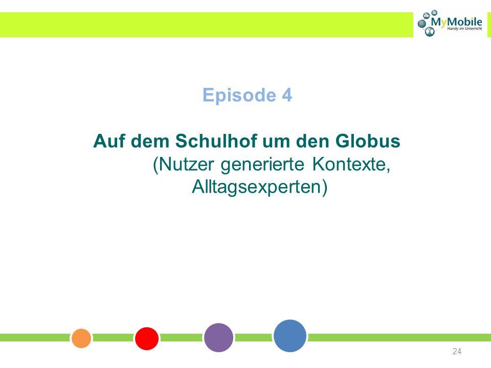 Episode 4 Auf dem Schulhof um den Globus (Nutzer generierte Kontexte, Alltagsexperten)