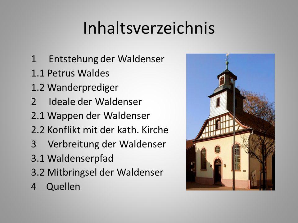 Inhaltsverzeichnis 1 Entstehung der Waldenser 1.1 Petrus Waldes