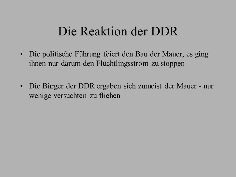 Die Reaktion der DDR Die politische Führung feiert den Bau der Mauer, es ging ihnen nur darum den Flüchtlingsstrom zu stoppen.
