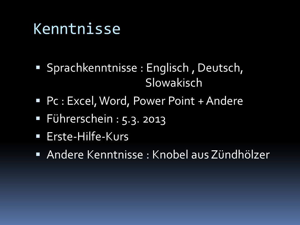 Kenntnisse Sprachkenntnisse : Englisch , Deutsch, Slowakisch
