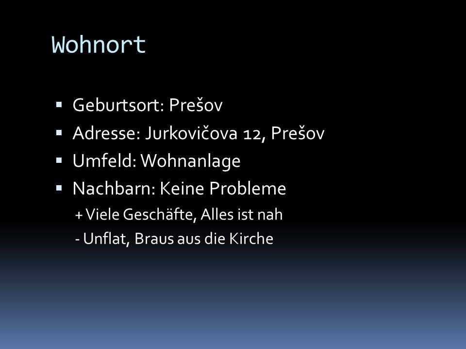Wohnort Geburtsort: Prešov Adresse: Jurkovičova 12, Prešov