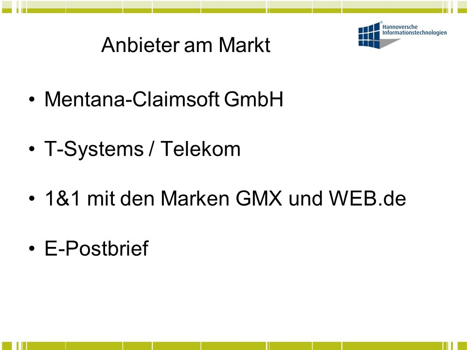 Anbieter am Markt Mentana-Claimsoft GmbH. T-Systems / Telekom. 1&1 mit den Marken GMX und WEB.de.