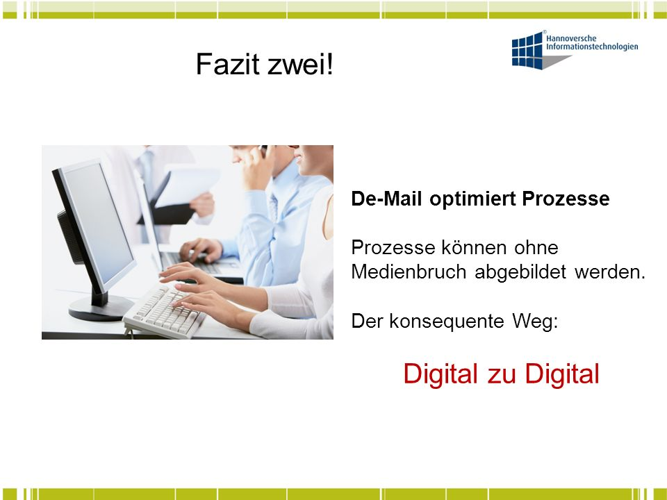 Fazit zwei! Digital zu Digital De-Mail optimiert Prozesse