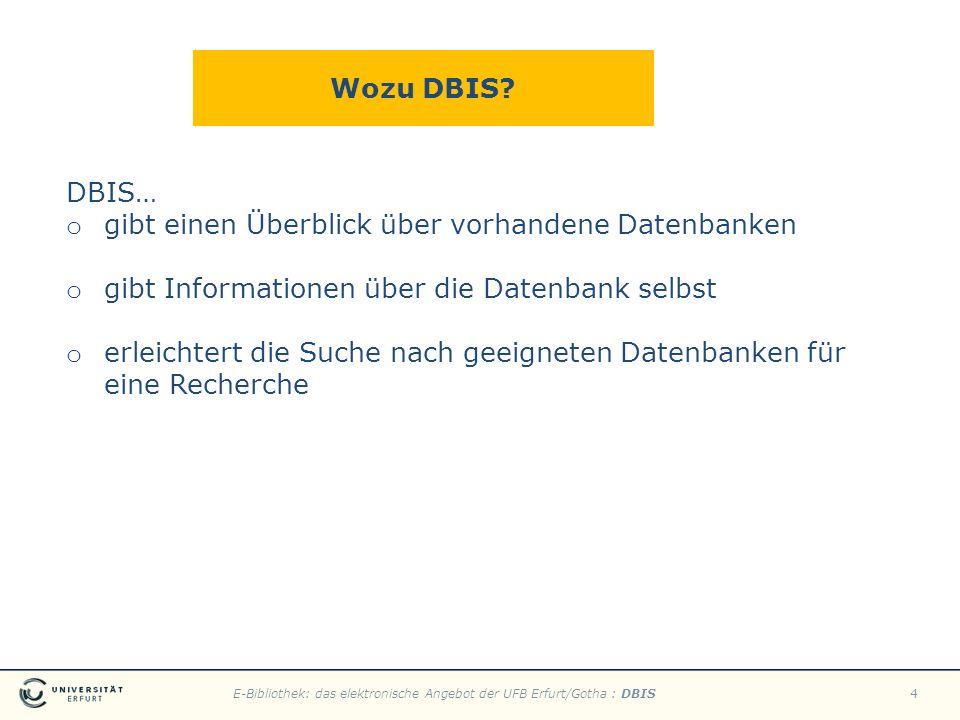 Wozu DBIS DBIS… gibt einen Überblick über vorhandene Datenbanken. gibt Informationen über die Datenbank selbst.