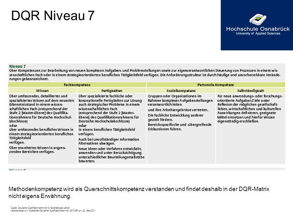 DQR Niveau 7 Methodenkompetenz wird als Querschnittskompetenz verstanden und findet deshalb in der DQR-Matrix nicht eigens Erwähnung.