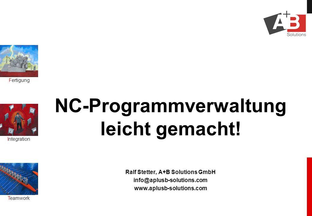 NC-Programmverwaltung leicht gemacht! Ralf Stetter, A+B Solutions GmbH