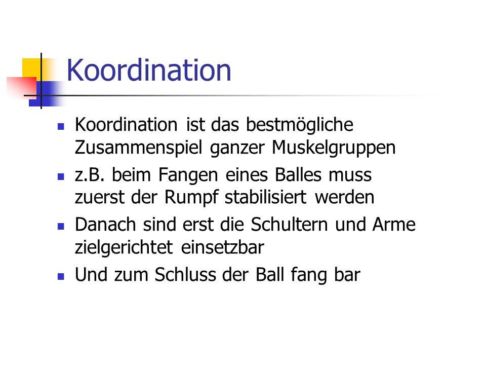 Koordination Koordination ist das bestmögliche Zusammenspiel ganzer Muskelgruppen.
