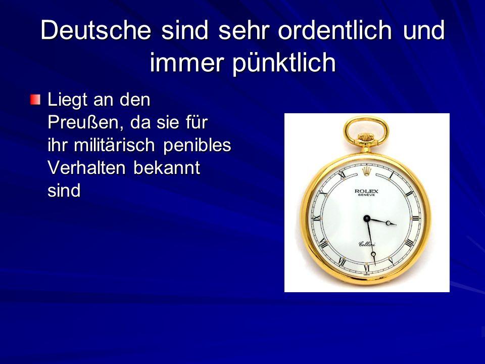 Deutsche sind sehr ordentlich und immer pünktlich