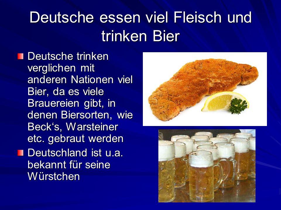 Deutsche essen viel Fleisch und trinken Bier