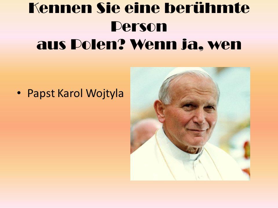 Kennen Sie eine berühmte Person aus Polen Wenn ja, wen