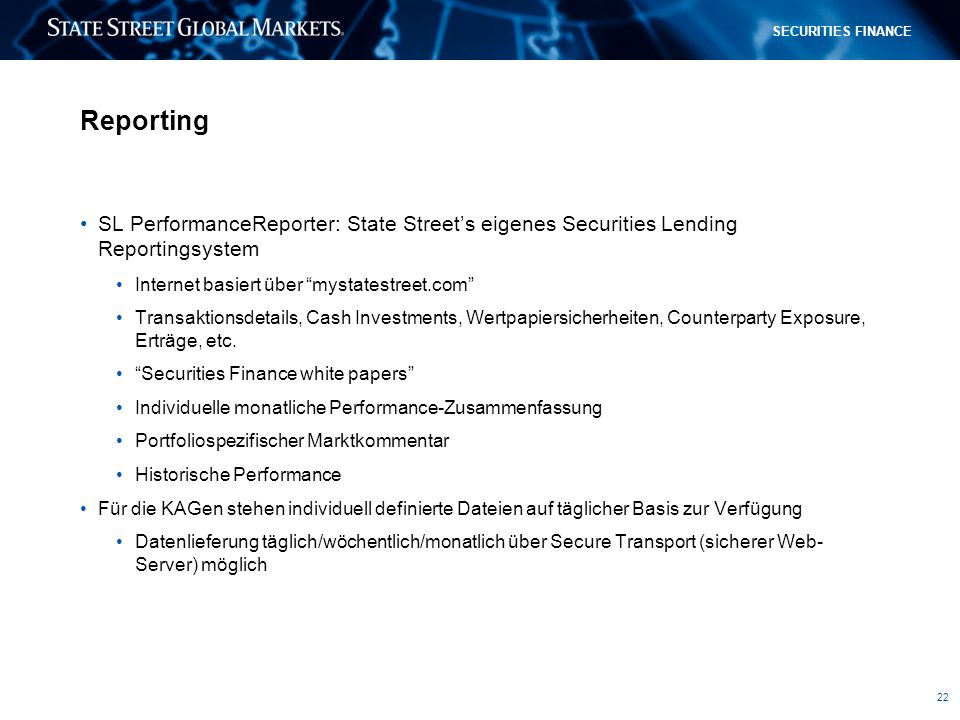Reporting SL PerformanceReporter: State Street's eigenes Securities Lending Reportingsystem. Internet basiert über mystatestreet.com