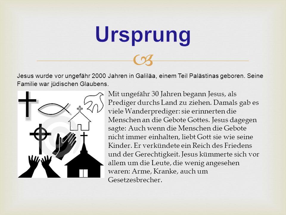 Ursprung Jesus wurde vor ungefähr 2000 Jahren in Galiläa, einem Teil Palästinas geboren. Seine Familie war jüdischen Glaubens.
