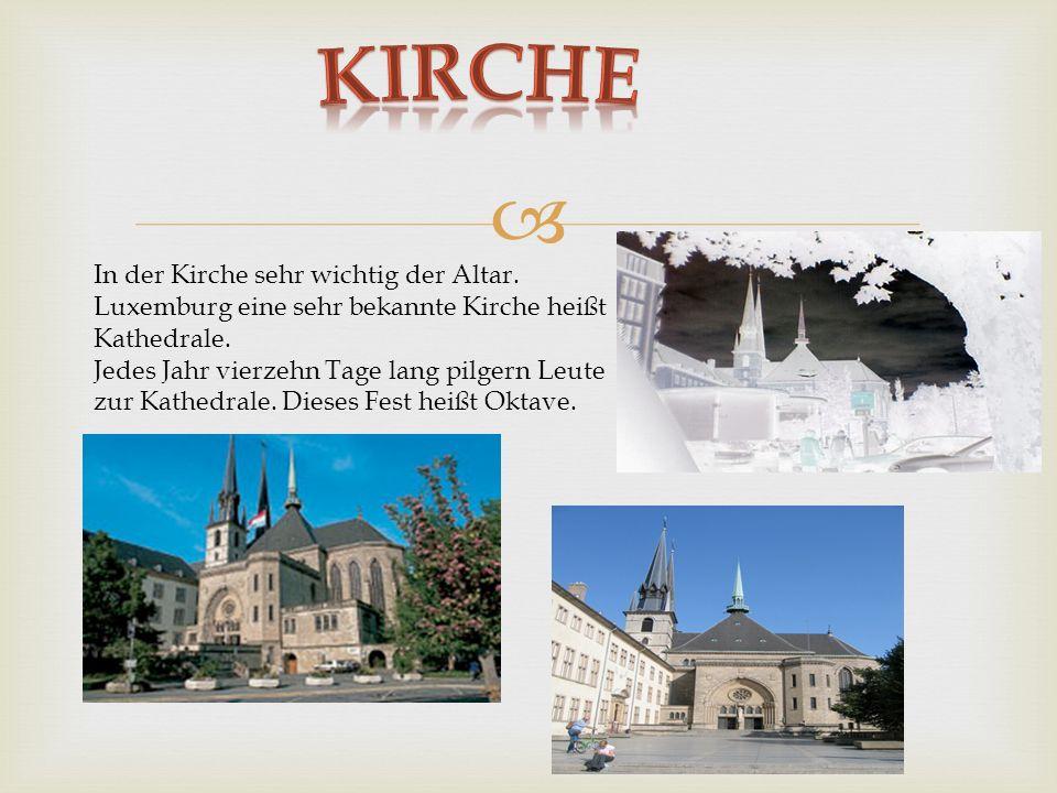 kirche In der Kirche sehr wichtig der Altar. Luxemburg eine sehr bekannte Kirche heißt Kathedrale.