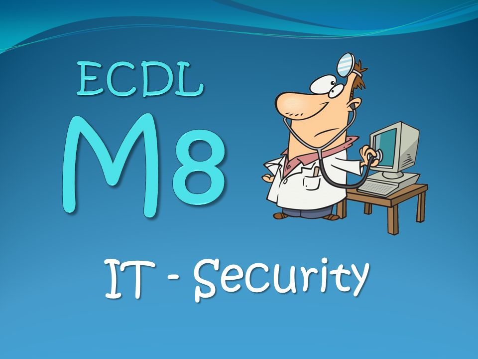 ECDL M8 IT - Security