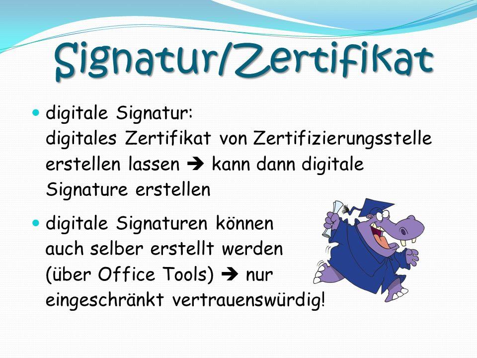 Signatur/Zertifikat digitale Signatur: digitales Zertifikat von Zertifizierungsstelle erstellen lassen  kann dann digitale Signature erstellen.