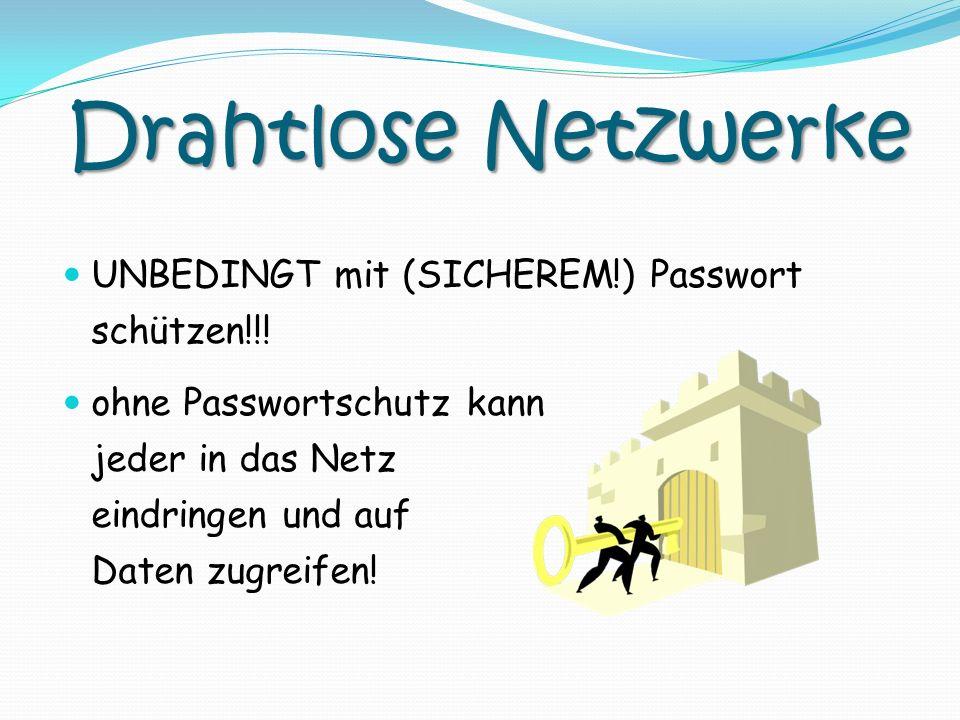 Drahtlose Netzwerke UNBEDINGT mit (SICHEREM!) Passwort schützen!!!