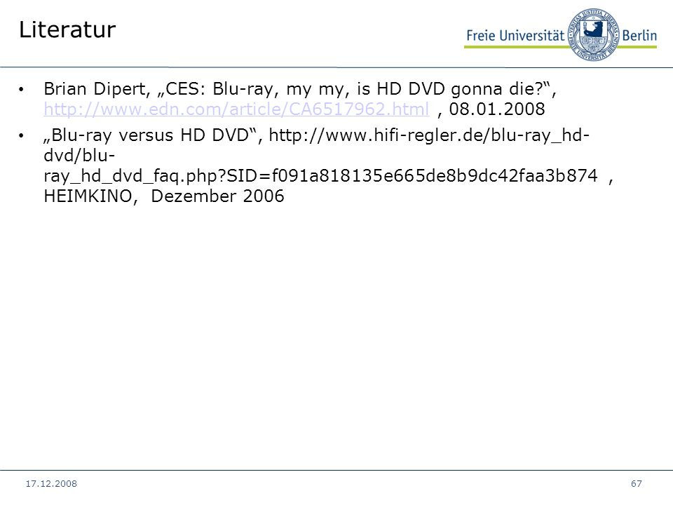"Literatur Brian Dipert, ""CES: Blu-ray, my my, is HD DVD gonna die , http://www.edn.com/article/CA6517962.html , 08.01.2008."