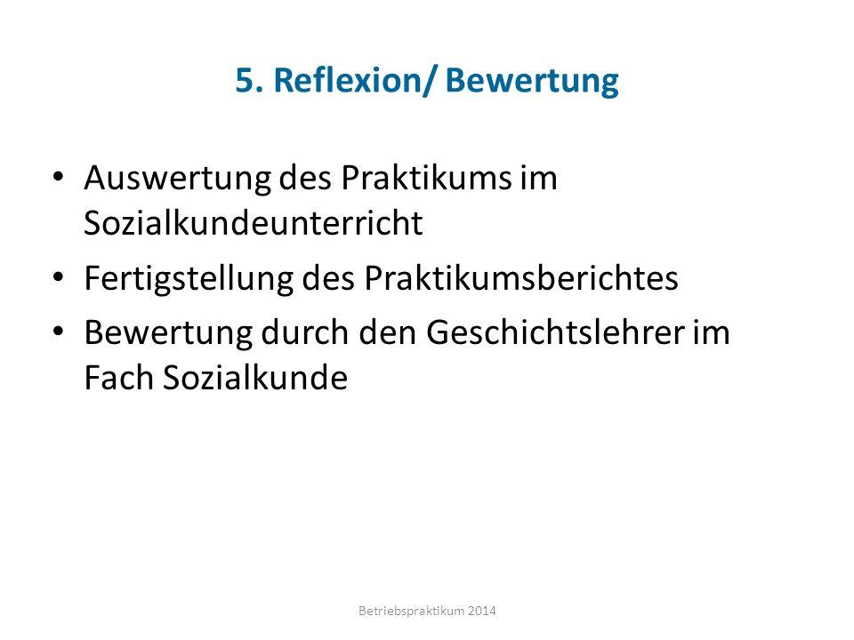 5. Reflexion/ BewertungAuswertung des Praktikums im Sozialkundeunterricht. Fertigstellung des Praktikumsberichtes.