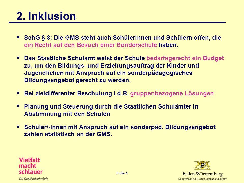 2. Inklusion SchG § 8: Die GMS steht auch Schülerinnen und Schülern offen, die ein Recht auf den Besuch einer Sonderschule haben.