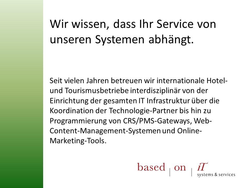 Wir wissen, dass Ihr Service von unseren Systemen abhängt.
