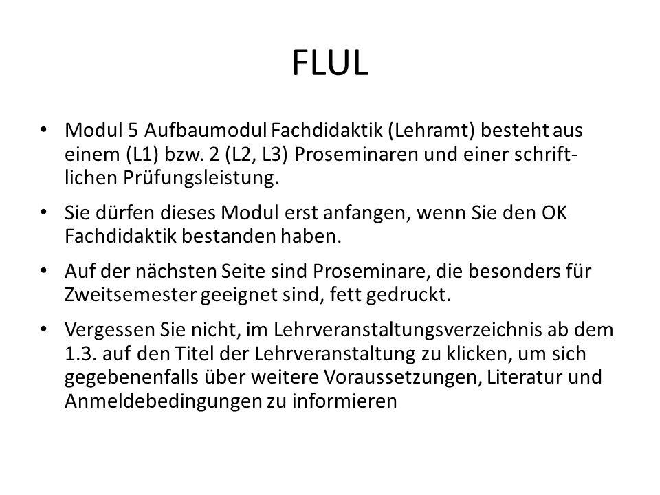 FLUL Modul 5 Aufbaumodul Fachdidaktik (Lehramt) besteht aus einem (L1) bzw. 2 (L2, L3) Proseminaren und einer schrift- lichen Prüfungsleistung.