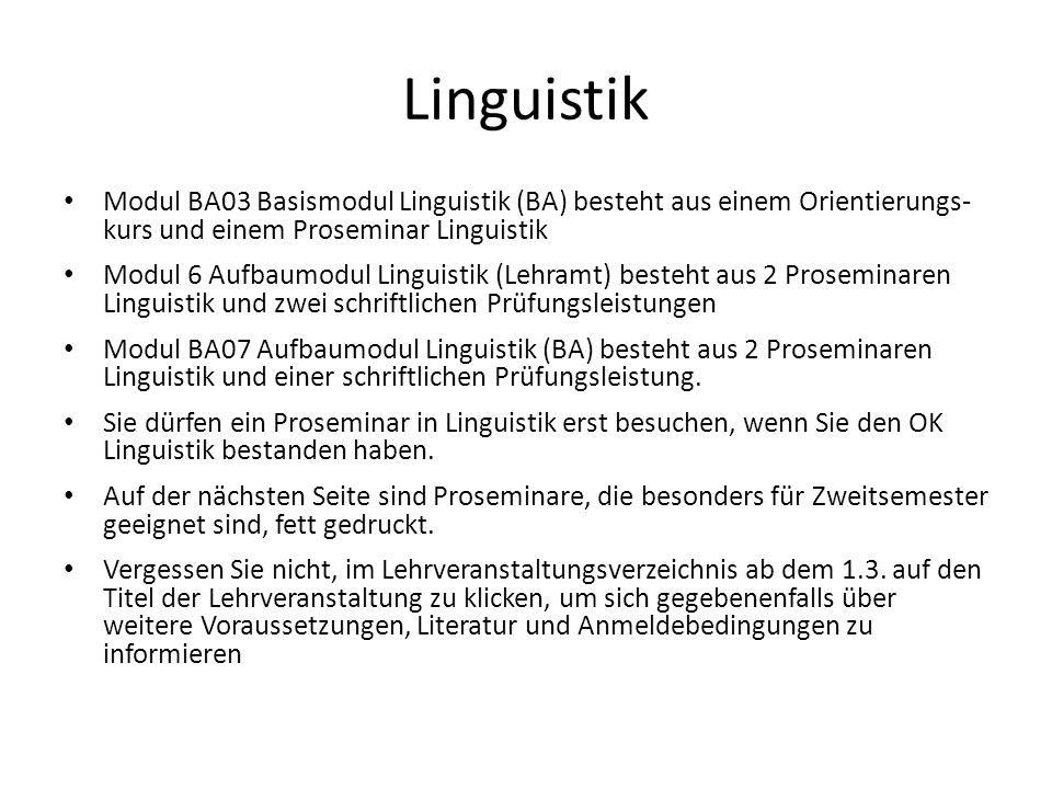 Linguistik Modul BA03 Basismodul Linguistik (BA) besteht aus einem Orientierungs- kurs und einem Proseminar Linguistik.
