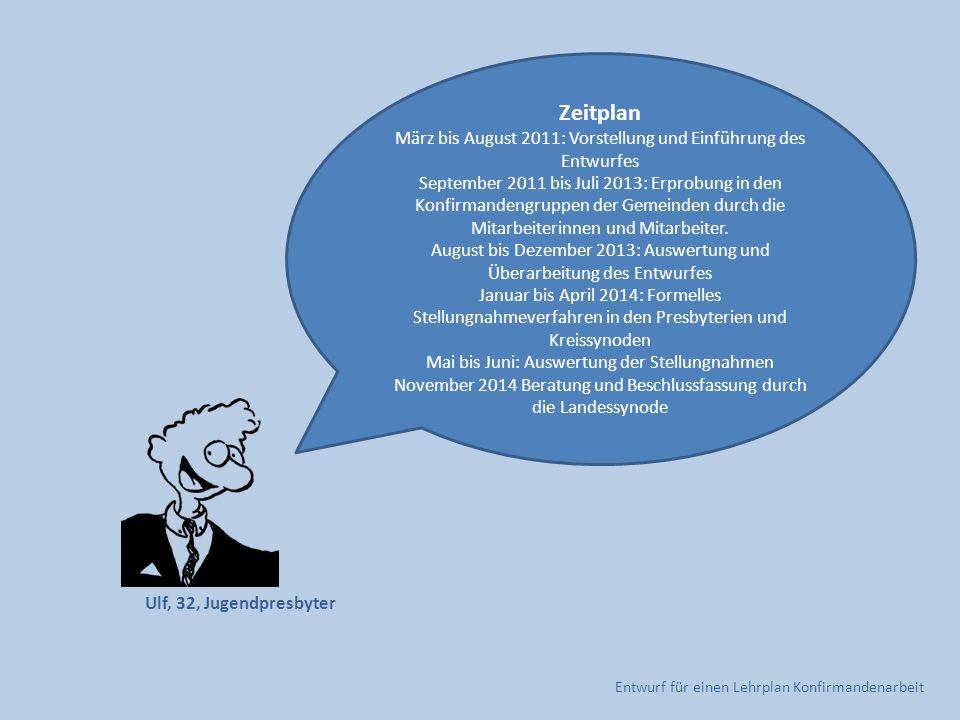 Zeitplan März bis August 2011: Vorstellung und Einführung des Entwurfes.
