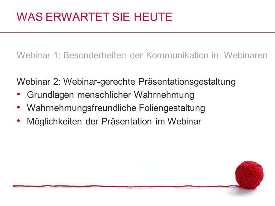 Was erwartet Sie heute Webinar 1: Besonderheiten der Kommunikation in Webinaren. Webinar 2: Webinar-gerechte Präsentationsgestaltung.
