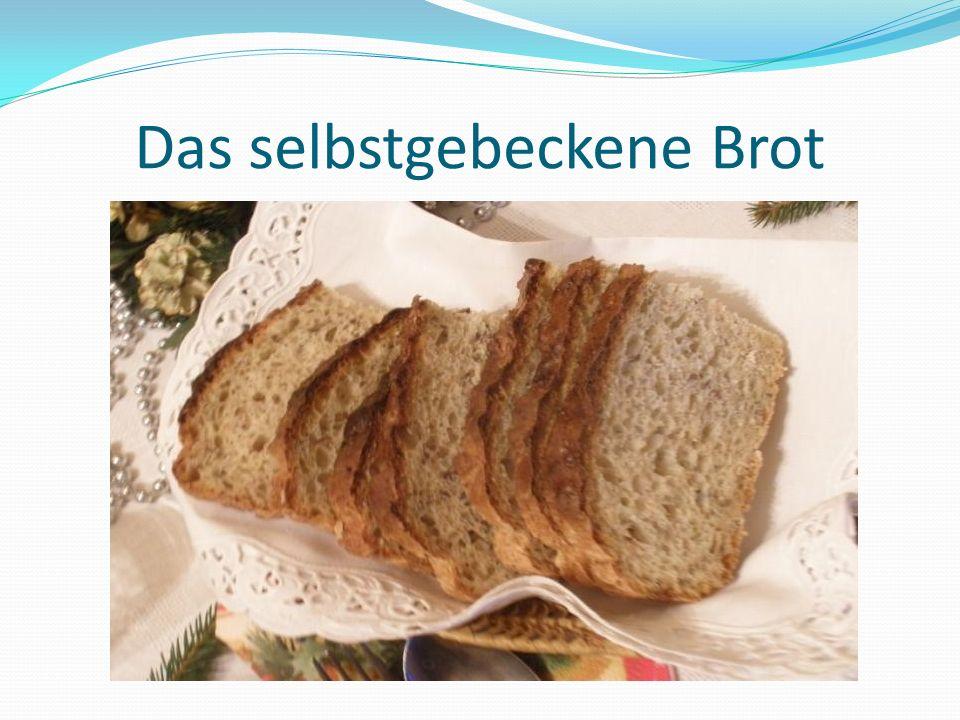 Das selbstgebeckene Brot