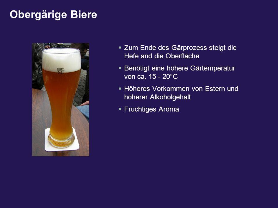 Obergärige Biere Zum Ende des Gärprozess steigt die Hefe and die Oberfläche. Benötigt eine höhere Gärtemperatur von ca. 15 - 20°C.
