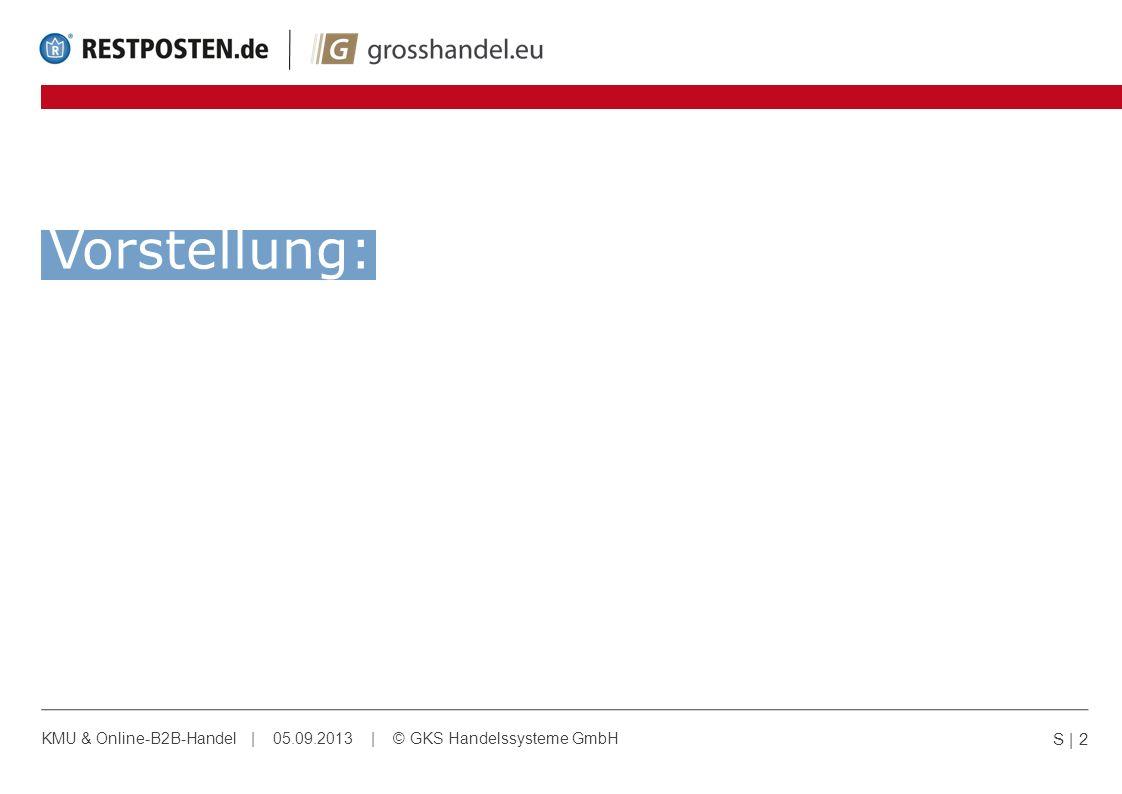Vorstellung: KMU & Online-B2B-Handel | 05.09.2013 | © GKS Handelssysteme GmbH