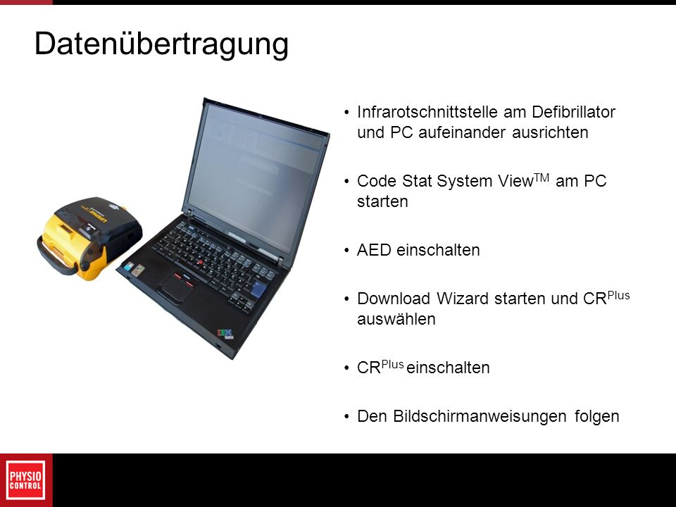 Datenübertragung Infrarotschnittstelle am Defibrillator und PC aufeinander ausrichten. Code Stat System ViewTM am PC starten.