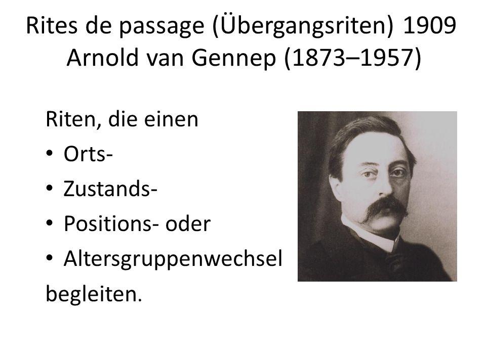 Rites de passage (Übergangsriten) 1909 Arnold van Gennep (1873–1957)