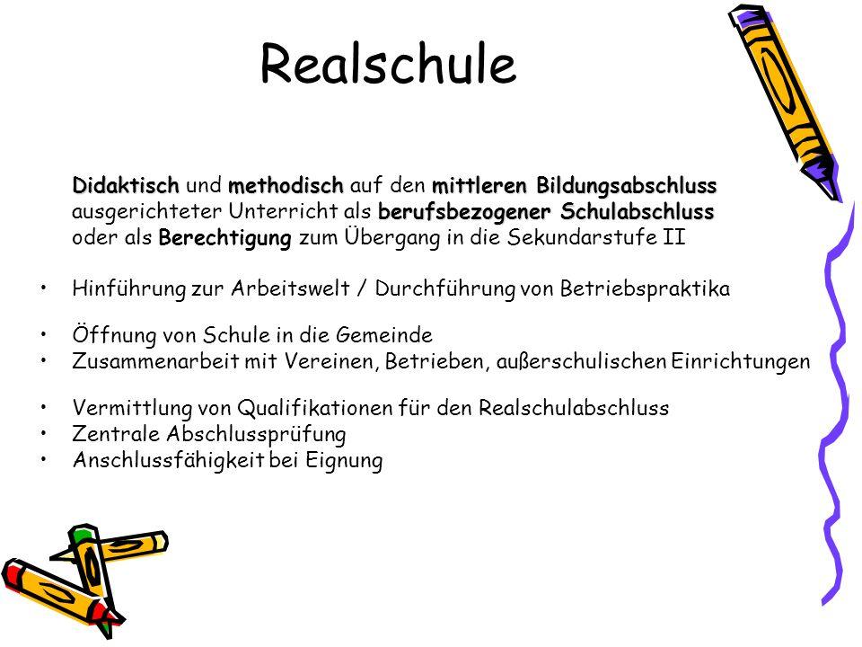 Realschule Didaktisch und methodisch auf den mittleren Bildungsabschluss. ausgerichteter Unterricht als berufsbezogener Schulabschluss.
